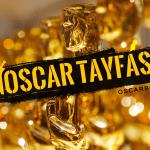 Oscar Tayfası: Fırtınaya doğru adım adım…