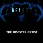 Get Out & The Disaster Artist