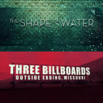 The Shape of Water & Three Billboards Outside Ebbing, Missouri