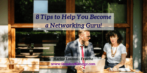 8-Tips-to-Help-You-Become-a-Networking-Guru-Karine-Lorenzi-Fraiche-StopAndChange
