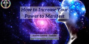How-to-Increase-Your-Power-to-Manifest-Karine-Lorenzi-Fraiche-StopAndChange
