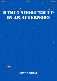 HTML5 Shoot 'Em Up in An Afternoon