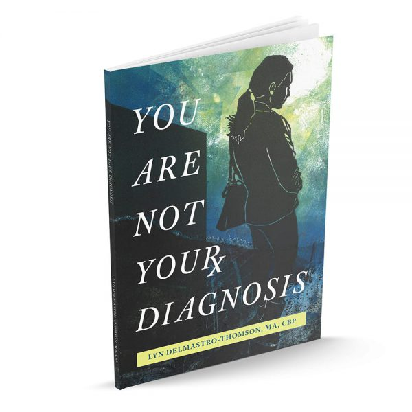 You Are Not Your Diagnosis - Lyn Delmastro-Thompson
