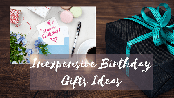 Inexpensive birthday gifts Ideas