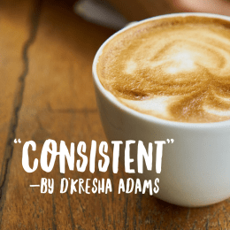 """Consistent"" by Dkresha Adams"