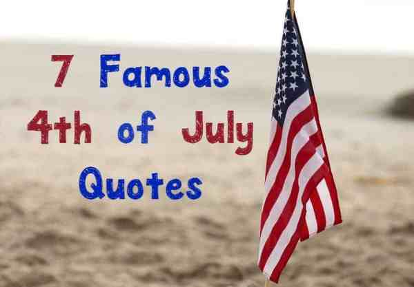 7 of the Most Famous 4th of July Quotes in History Our