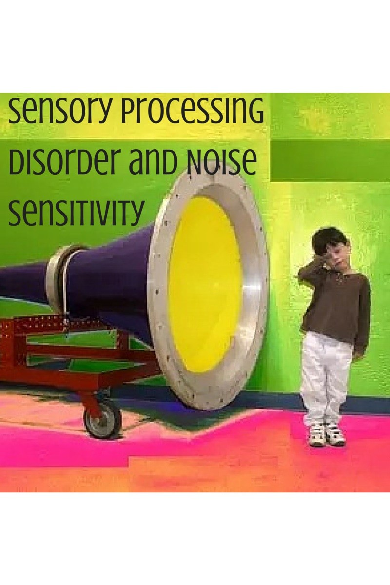 Sensory Processing Disorder and Noise Sensitivity