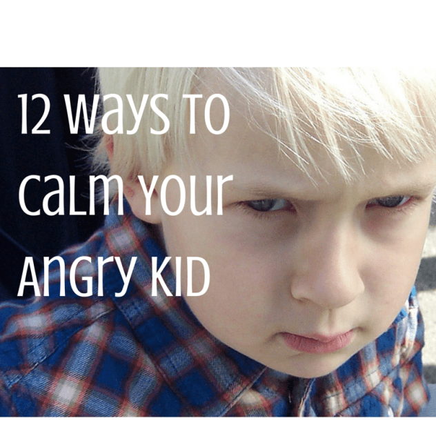 12 Ways to Calm Your Angry Kid