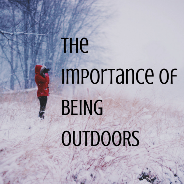The Importance of BEING OUTDOORS