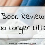 No Longer Little: Parenting Tweens with Grace and Hope – Book Review