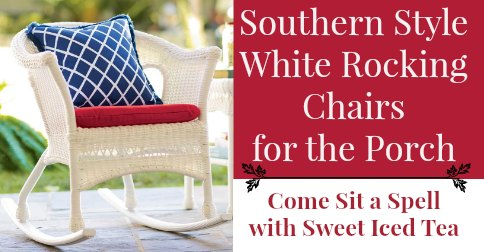 old fashioned rocking chairs lazy boy winston big and tall office chair southern style white for the porch - come sit a spell