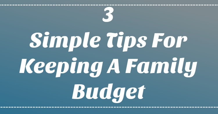3 Simple Tips For Keeping A Family Budget