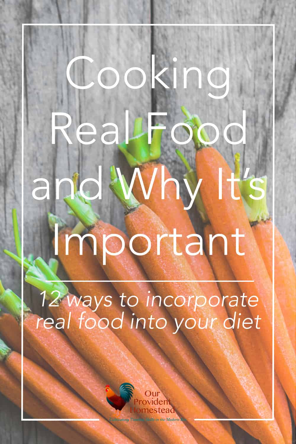 Do you want to learn how to cook real food for your family? We discuss real food, why it's important and 12 steps to incorporating it into your diet. Cooking Real Food | Real Food Diet | Why eat real food?