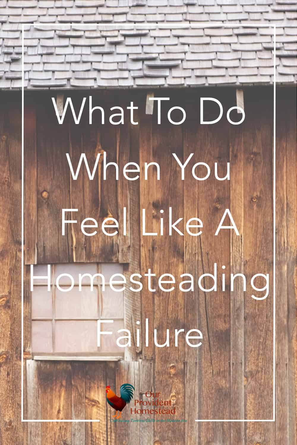 Do you ever feel like homesteading is just too hard? We discuss feeling like a homesteading failure and what you can do about it. Homesteading Failure | Quitting Homesteading | Homesteading
