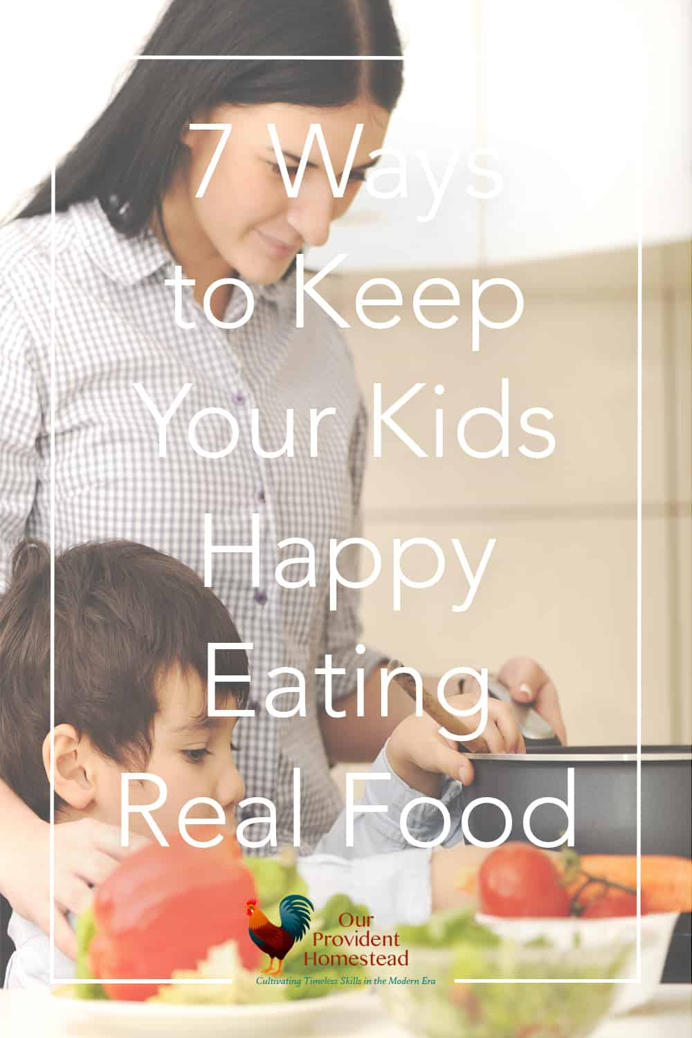 Do your kids like to eat healthy? Get our 7 ways to keep kids happy eating real food and maybe your kids will choose healthy food too. #realfood #health #healthyfood #healthyfamily