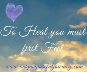 To Heal you must Feel