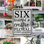 Six beautiful and creative floral containers are the features from Inspiration Monday link party. Join us each week for a chance to be featured!