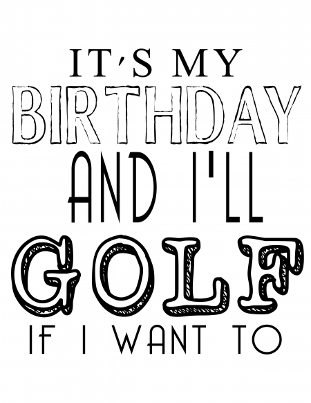 It's my Birthday & I'll GOLF if I want to - free printable 8x10 and card #card #birthday #free #printable