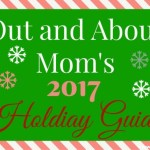 Out and About Mom's 2017 Holiday Guide