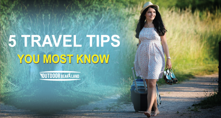 5 Travel Tips You Must Know