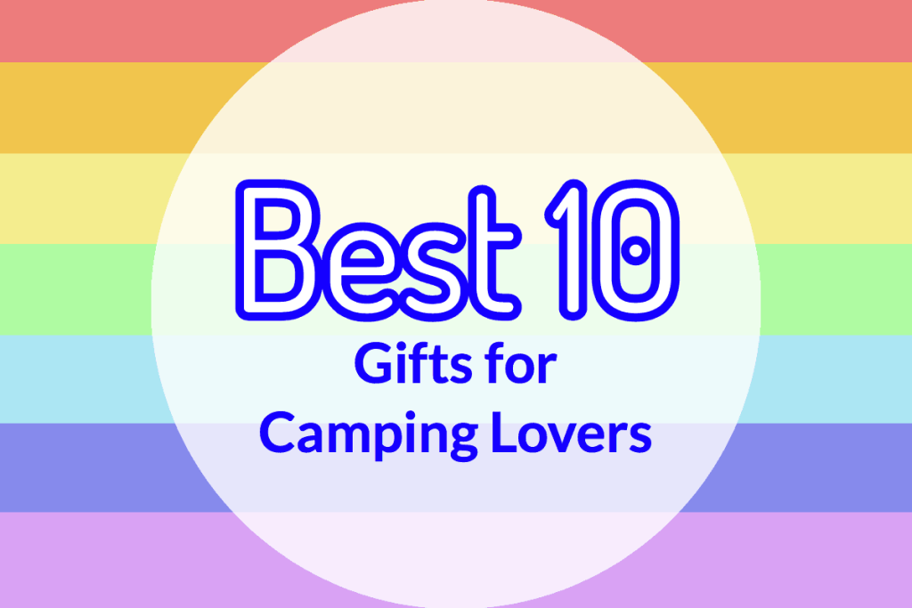 Best Camping Gifts for Camping Lovers