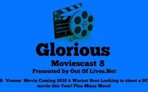 Glorious Moviescast 8 – Venom 2018 & Warner Bros 2017