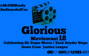 GMC 18 – Celebrating Sir Roger Moore, Zack Snyder Steps…