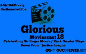GMC 18 – Celebrating Sir Roger Moore, Zack Snyder Steps…