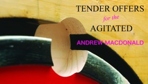 Tender Offers for the Agitated by Andrew Macdonald