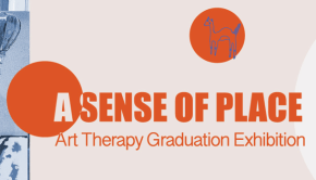 A Sense of Place: Art Therapy Graduation Exhibition