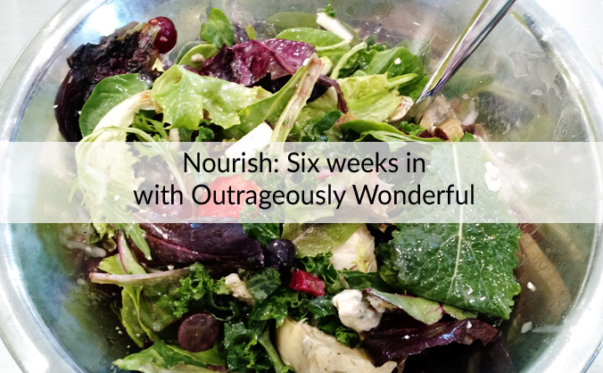 Nourish: 6 weeks in with Outrageously Wonderful The first six weeks of 2016 have flown by. We've had a few unusual stressors come our way, but with those came unexpected opportunities. I had great plans for how I would be nourishing my faith, family, community and health this year, but God had other plans.