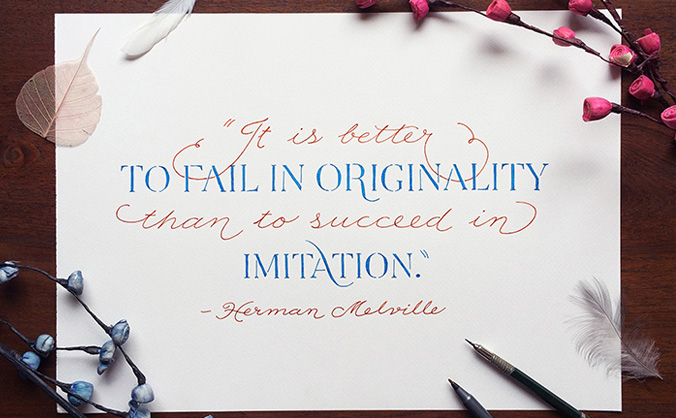 It is better to fail in originality than to succeed in imitation. - Hermann Melville. Hand-lettered quotation by Chandan Mahimkar via Design Sponge