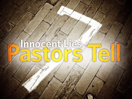 /13Feature_7_Innocent_Lies_Pastors_Tell_0809_375007070.jpg