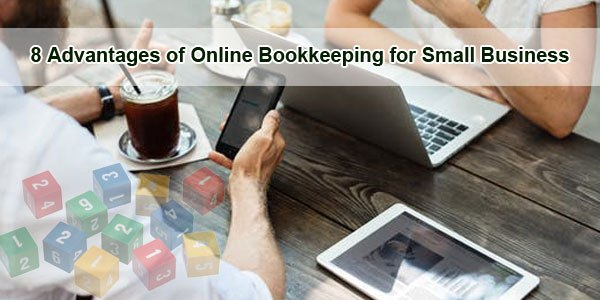 8 Advantages of Online Bookkeeping for Small Business