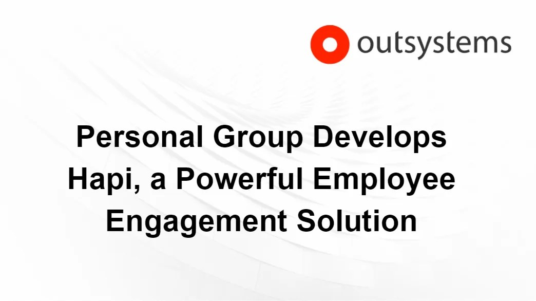 Personal Group Uses OutSystems to Develop Hapi, a Powerful