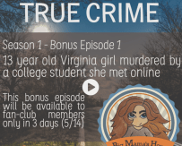 FANS ONLY: Season 1 : Episode 4: TRUE CRIME – 13yo Virginia girl murdered by a college student she met online