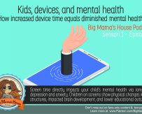 Season 1 : Episode 7 Kids, Mental Health, & Devices : increased device time equals diminished mental health