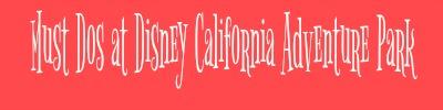 must-dos-at-disney-california-adventure-park
