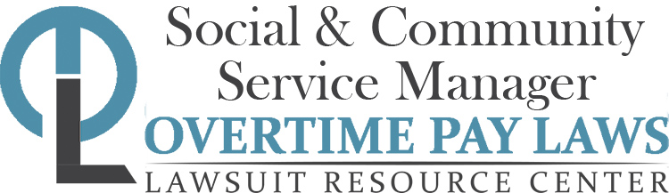 Social and Community Service Manager Overtime Pay Wage  Hour Laws