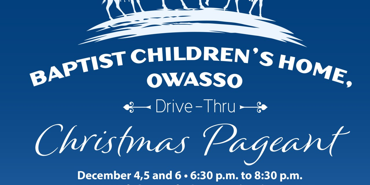 Owasso Baptist Children's Home Drive Through Pageant December 4 through 6