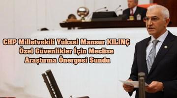 CHP Milletvekili Yüksel Mansur KILINÇ özel güvenlikler için Meclise araştırma önergesi Sundu