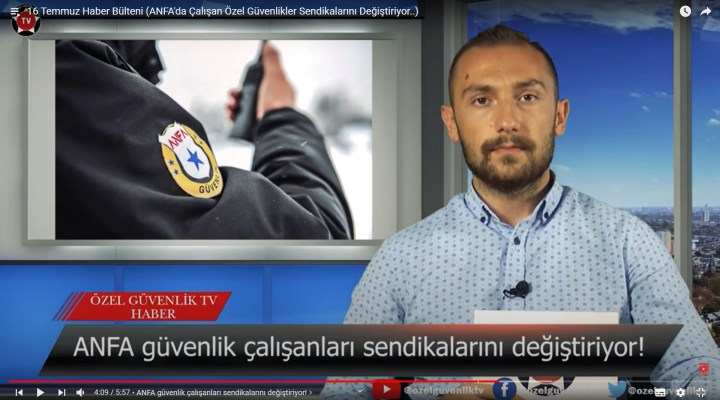 16 Temmuz Haber Bülteni (ANFA'da Çalışan Özel Güvenlikler Sendikalarını Değiştiriyor..)