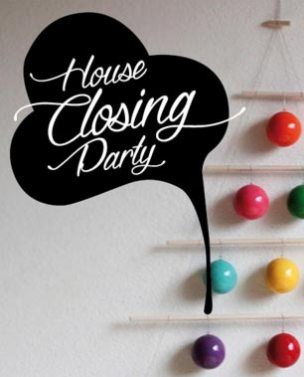 Flyers for the House Closing Party