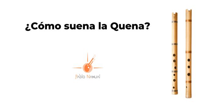 ¿Cómo suena la Quena?