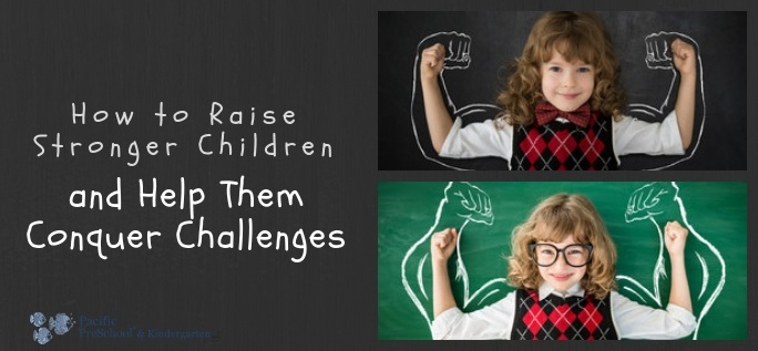 How to raise stronger children and help them conquer challenges