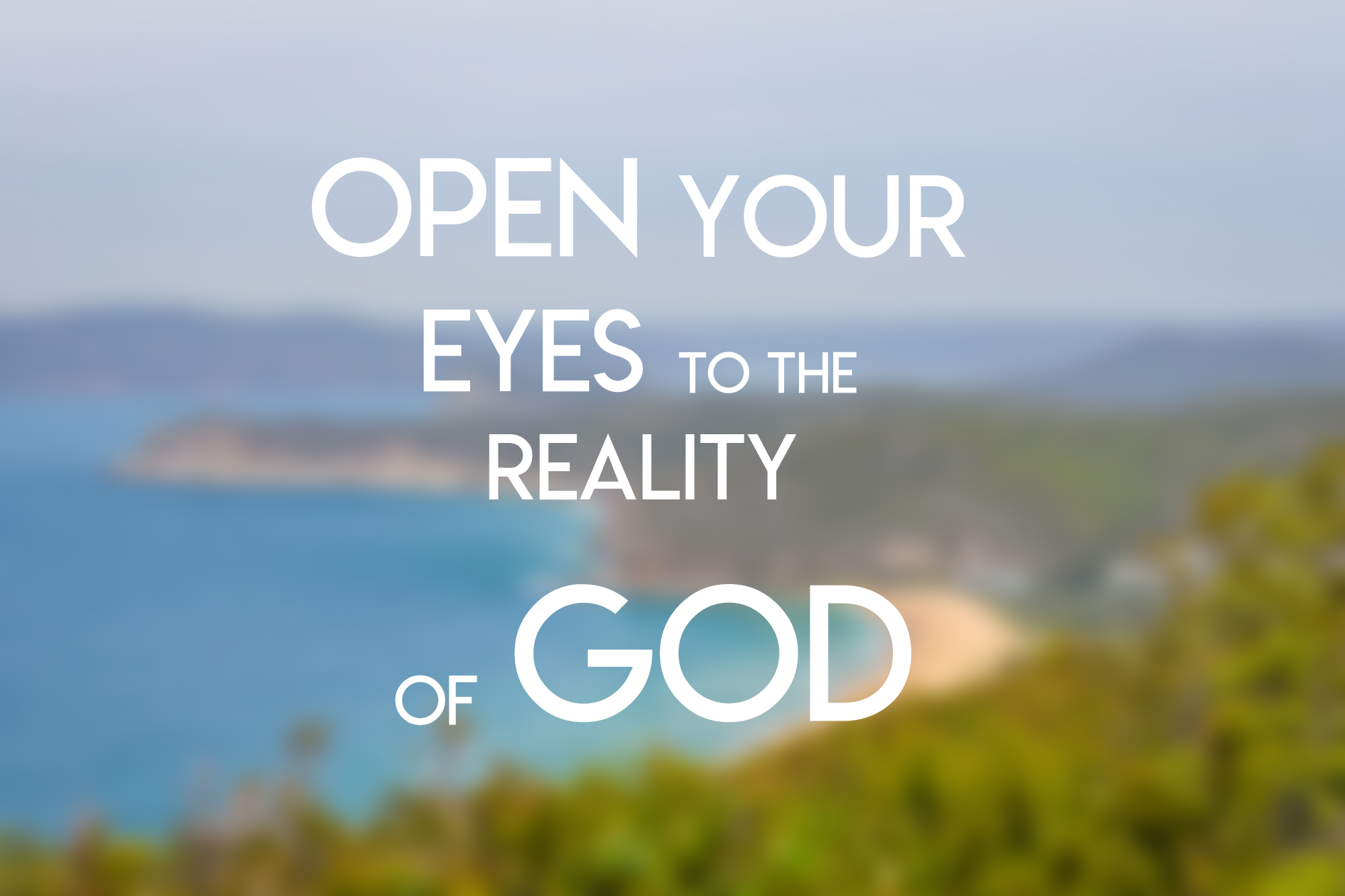 Open Your Eyes To The Reality of God