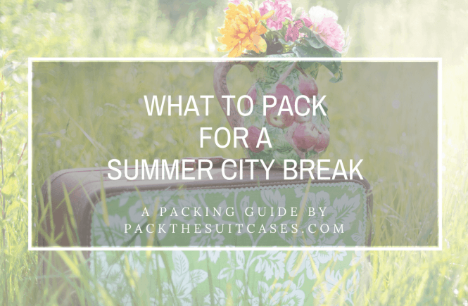 What to pack for a summer city break | PACK THE SUITCASES