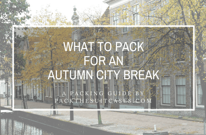 What to pack for an autumn city break | PACK THE SUITCASES