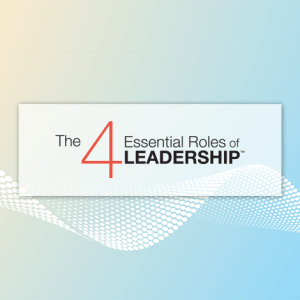 The 4 Essential Roles of Leadership