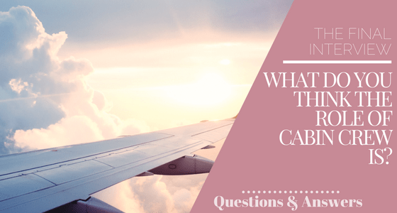 The final interview - questions and answers - what do you think the role of cabin crew is?